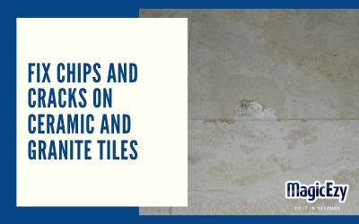 6 Steps to Fix Chips and Cracks in Ceramic or Granite Tiles
